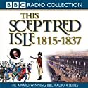 This Sceptred Isle Volume 9: 1815-1837 Regency & Reform (       UNABRIDGED) by Christopher Lee Narrated by Anna Massey
