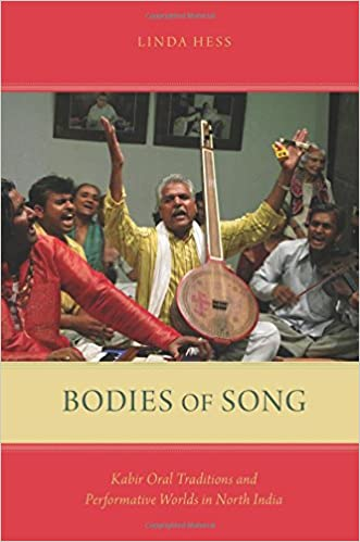 Bodies of Song: Kabir Oral Traditions and Performative Worlds in North India written by Linda Hess