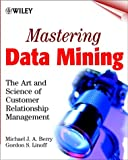 Mastering data mining :  the art and science of customer relationshipmanagement /