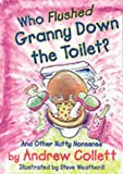 Who Flushed Granny Down the Toilet (Potty Poets S.)