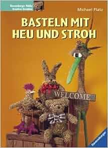 Basteln mit Heu und Stroh.: Michael Platz: 9783332011517: Amazon.com: Books