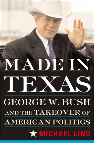 Made in Texas: George W. Bush and the Takeover of American Politics (New America Books)