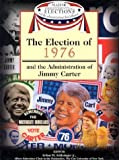 img - for The Election of 1976 and the Administration of Jimmy Carter (Major Presidential Elections & the Administrations That Followed) book / textbook / text book