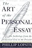 The Art of the Personal Essay: An Anthology from the Classical Era to the Present (038542339X) by Lopate, Phillip