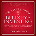 The Little Book of Bull's Eye Investing: Finding Value, Generating Absolute Returns, and Controlling Risk in Turbulent Markets (       UNABRIDGED) by John F. Mauldin Narrated by Sean Pratt