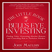 The Little Book of Bull's Eye Investing: Finding Value, Generating Absolute Returns, and Controlling Risk in Turbulent Markets | [John F. Mauldin]