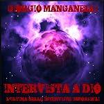 Intervista a Dio. L'ultima delle Interviste Impossibili: Fantastica Vol. 6: [Interview with God: The Last of the Impossible Interviews: Fantastic, Volume 6] | Giorgio Manganelli