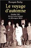 echange, troc François Dufay - Le Voyage d'automne - Octobre 1941, des écrivains français en Allemagne. Récit.