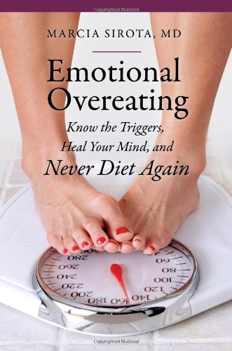 Emotional Overeating: Know the Triggers, Heal Your Mind, and Never Diet Again (The Praeger Series on Contemporary Health