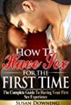 How To Have Sex For The First Time -...