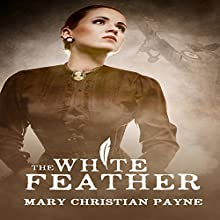 The White Feather: A Novel of Forbidden Love in World War I England: Claybourne Triology, Book 1 (       UNABRIDGED) by Mary Christian Payne Narrated by Lesley Parkin