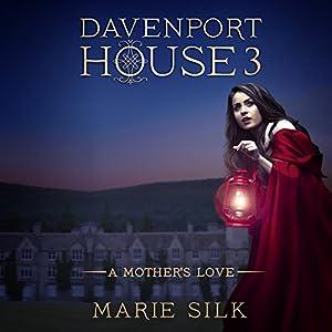 A Mother's Love: Davenport House, Book 3 Hörbuch von Marie Silk Gesprochen von: Allyson Voller