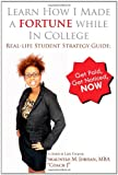 img - for Learn How I Made A Fortune While In College: Real-life Student Strategy Guide: Get Paid, Get Noticed, Now book / textbook / text book