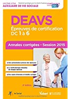 Diplôme d'Auxiliaire de vie sociale - DEAVS - Épreuves de certification : DC 1 à 6 - Annales corrigées - Session 2015