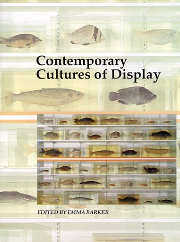 Contemporary Cultures of Display (Art and Its Histories...