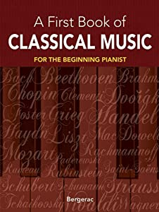 My First Book Of Classical Music 29 Themes By Beethoven Mozart Chopin And Other Great Composers In Easy Piano Arrangements by Dover Publications