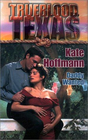 Trueblood Texas: Daddy Wanted, KATE HOFFMANN