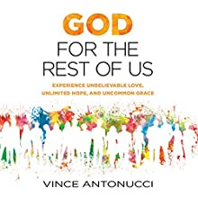 God for the Rest of Us: Experience Unbelievable Love, Unlimited Hope, and Uncommon Grace (       UNABRIDGED) by Vince Antonucci Narrated by Dean Gallagher
