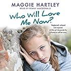 Who Will Love Me Now? Hörbuch von Maggie Hartley Gesprochen von: Penny MacDonald
