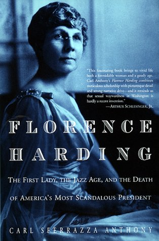 Florence Harding: The First Lady, The Jazz Age, And The Death Of America's Most Scandalous President, Anthony, Carl Sferrazza
