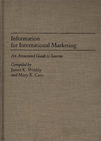Information for International Marketing: An Annotated Guide to Sources (Bibliographies and Indexes in Economics and Economic History)