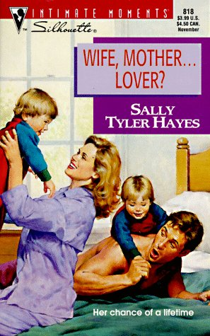 Wife, Mother ... Lover? (Intimate Moments No. 818), Sally Tyler Hayes