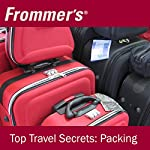 Frommer's Top Travel Secrets: Packing | Kelly Regan,Jason Clampet