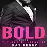 Bold: The Bad Billionaire, Book 2 | Kay Brody