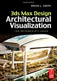 3ds Max Design Architectural Visualization: For Intermediate Users