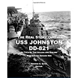 The Real Story of the USS Johnston DD-821: As told by the Officers and Sailors who served aboard her ~ George Sites