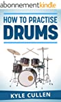 How To Practise Drums (English Edition)