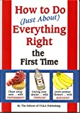 img - for How To Do (Just About) Everything Right The First Time book / textbook / text book