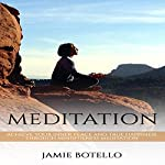 Meditation: Achieve Your Inner Peace and True Happiness Through Mindfulness Meditation | Jamie Botello