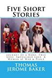 Five Short Stories: Journey of a Hero, True Love, Impossible Love, A Woman at War & Peace
