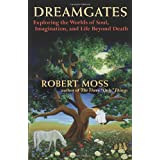 Dreamgates: Exploring the Worlds of Soul, Imagination, and Life Beyond Death