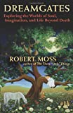 Robert Moss Dreamgates: Exploring the Worlds of Soul, Imagination, and Life Beyond Death