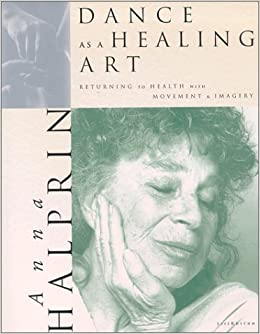 dance a healing art Buy dance as a healing art: returning to health through movement and imagery by anna halprin (isbn: 9780940795198) from amazon's book store everyday low prices and free delivery on eligible orders.