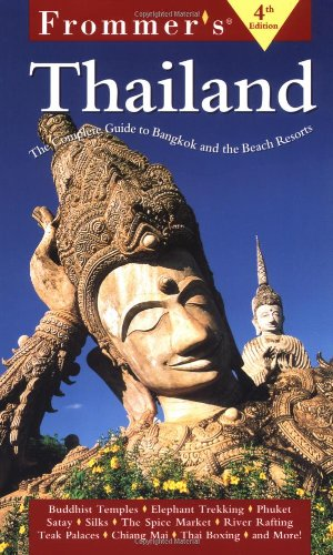 Frommer's Thailand: The Complete Guide to Bangkok and the Beach Resorts (Frommer's Thailand, 4th ed)