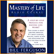 Mastery of Life Audio Course: A Step-By-Step Process For Having Life Work | [Bill Ferguson]