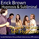 Social Phobias Self Hypnosis: Social Anxiety Disorder and Discomfort Around Crowds, Guided Meditation, Self Hypnosis, Binaural Beats  by Erick Brown Hypnosis Narrated by Erick Brown Hypnosis