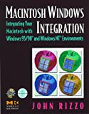 Macintosh Windows Integration: Integrating Your Macintosh with Windows 95/98 and Windows NT Environments (0125893256) by Rizzo, John