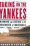 img - for Taking on the Yankees: Winning and Losing in the Business of Baseball, 1903 to 2003 1st edition by Fetter, Henry D. (2003) Hardcover book / textbook / text book