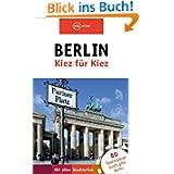Berlin – Kiez für Kiez: 80 Spaziergänge durch ganz Berlin - mit allen Stadtteilen