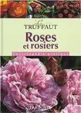Roses et rosiers : Encyclopédie pratique