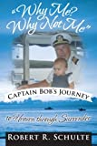 """Why Me? Why Not Me"" Captain Bobs Journey to Heaven Through Surrender."
