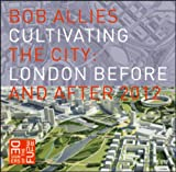 Bob Allies Cultivating the City: London Before and After 2012