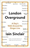 Iain Sinclair London Overground: A Day's Walk Around the Ginger Line