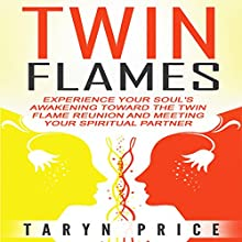 Twin Flames: Experience Your Soul's Awakening Toward the Twin Flame Reunion and Meeting Your Spiritual Partner Audiobook by Taryn Price Narrated by Laura Vandiver