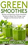 Green Smoothies: 30 Easy and Delicious Green Smoothie Recipes to Boost Your Energy, Lose Weight and Revitalize Your Life (Smoothie Recipe Book, Weight ... Healthy Smoothies) (English Edition)