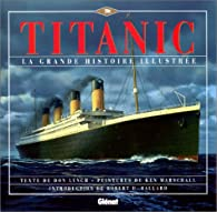 La grande histoire illustr�e du Titanic par Don Lynch